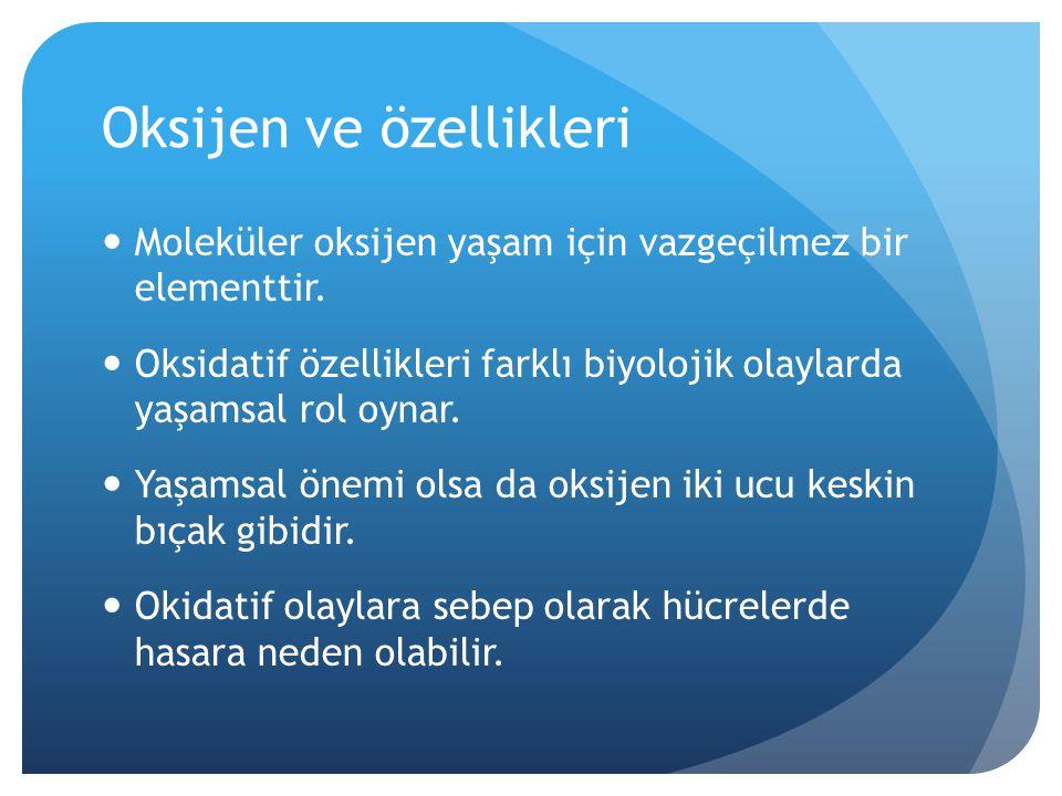 Oksijen ve özellikleri Moleküler oksijen yaşam için vazgeçilmez bir elementtir.