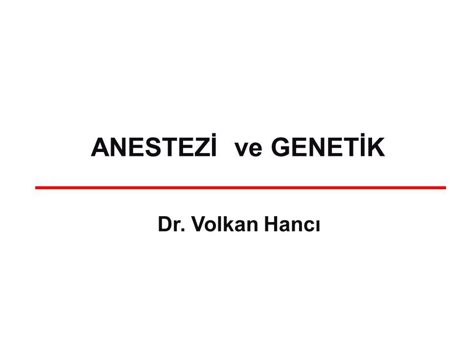 Dr. Volkan Hancı ANESTEZİ ve GENETİK