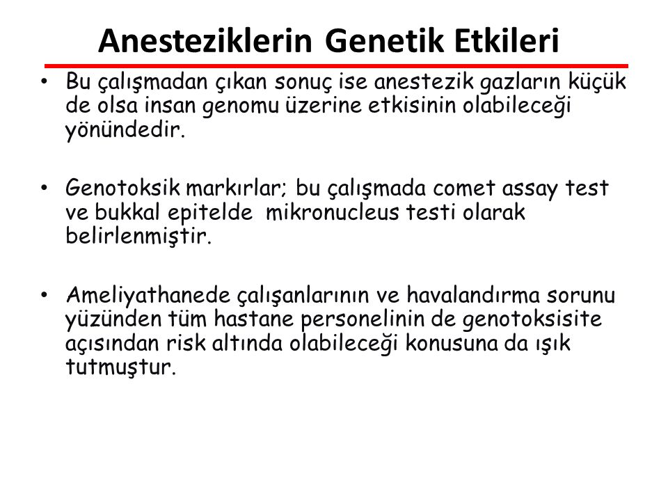 Bu çalışmadan çıkan sonuç ise anestezik gazların küçük de olsa insan genomu üzerine etkisinin olabileceği yönündedir.