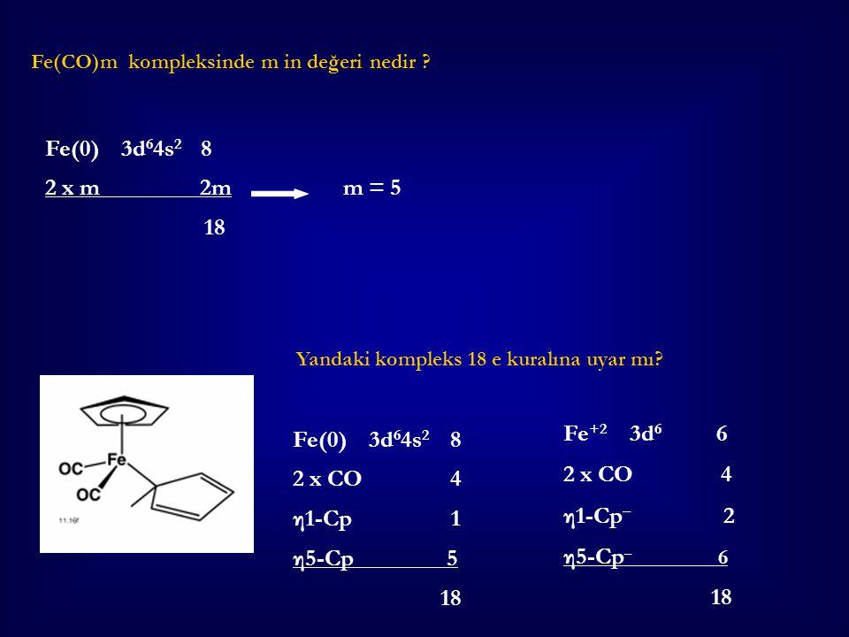 Fe(CO)m kompleksinde m in değeri nedir ? Fe(0) 3d 6 4s 2 8 2 x m 2m m = 5 18 Yandaki kompleks 18 e kuralına uyar mı? Fe(0) 3d 6 4s 2 8 2 x CO 4 η1-Cp