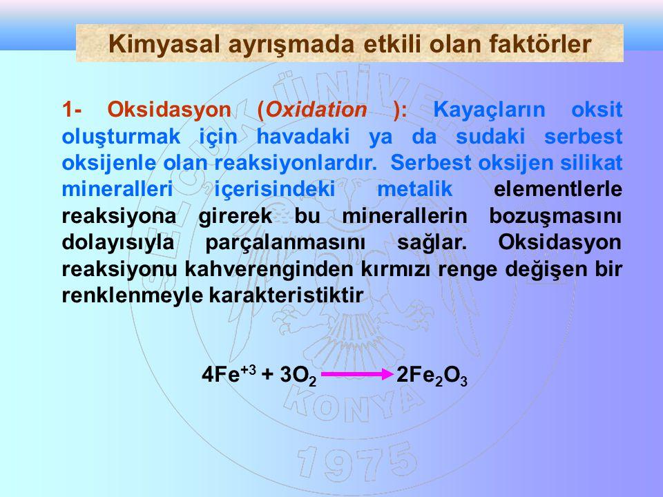 1- Oksidasyon (Oxidation ): Kayaçların oksit oluşturmak için havadaki ya da sudaki serbest oksijenle olan reaksiyonlardır.