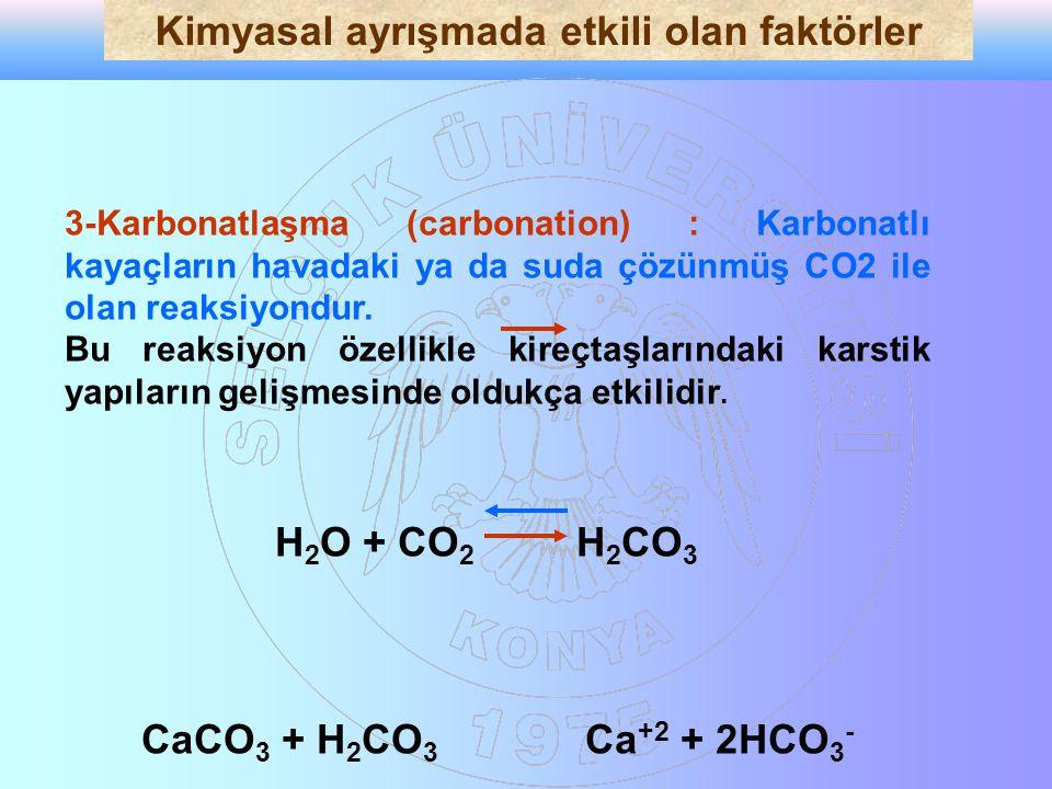 3-Karbonatlaşma (carbonation) : Karbonatlı kayaçların havadaki ya da suda çözünmüş CO2 ile olan reaksiyondur.