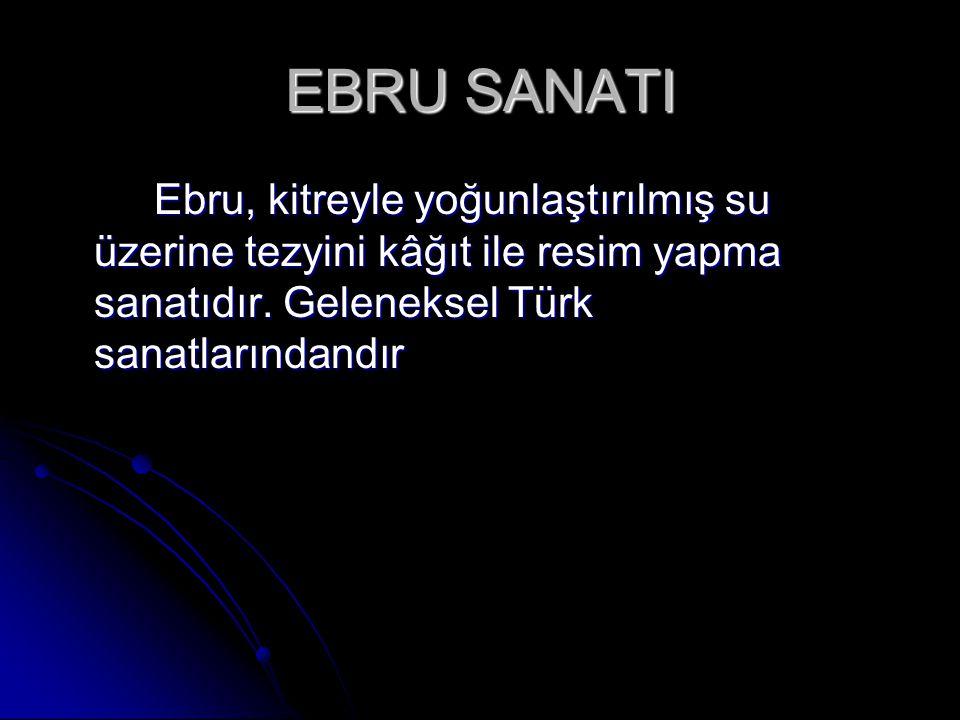 EBRU SANATI Ebru, kitreyle yoğunlaştırılmış su üzerine tezyini kâğıt ile resim yapma sanatıdır. Geleneksel Türk sanatlarındandır