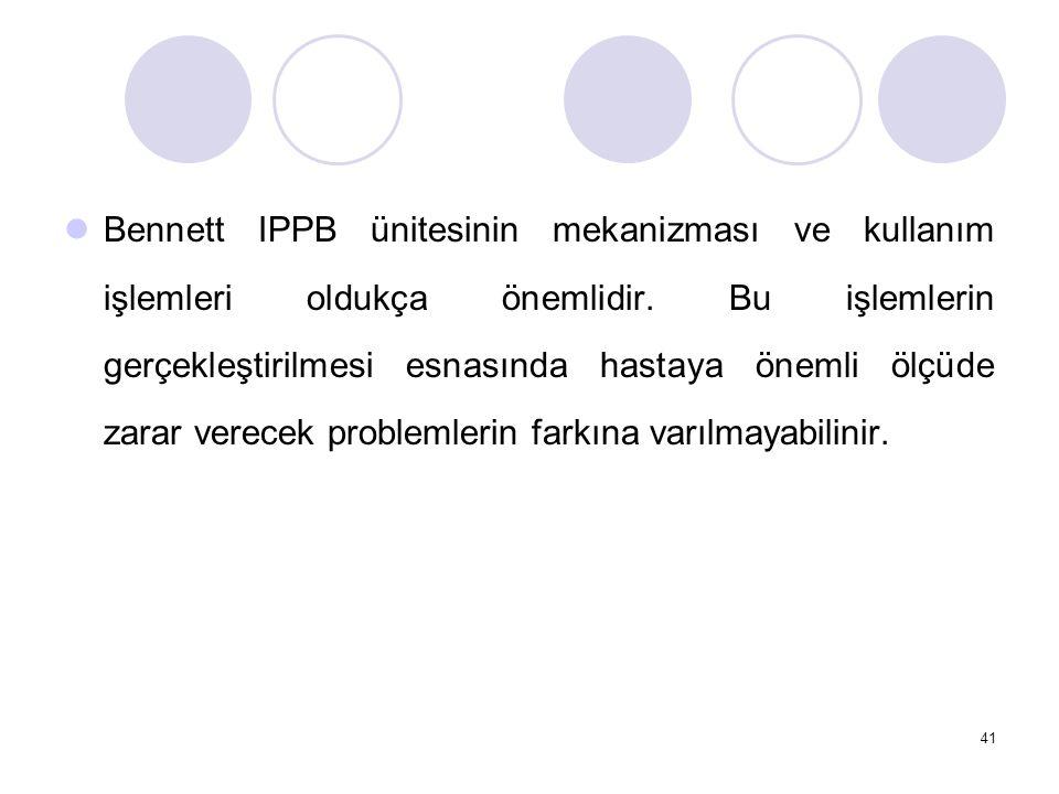 41 Bennett IPPB ünitesinin mekanizması ve kullanım işlemleri oldukça önemlidir.