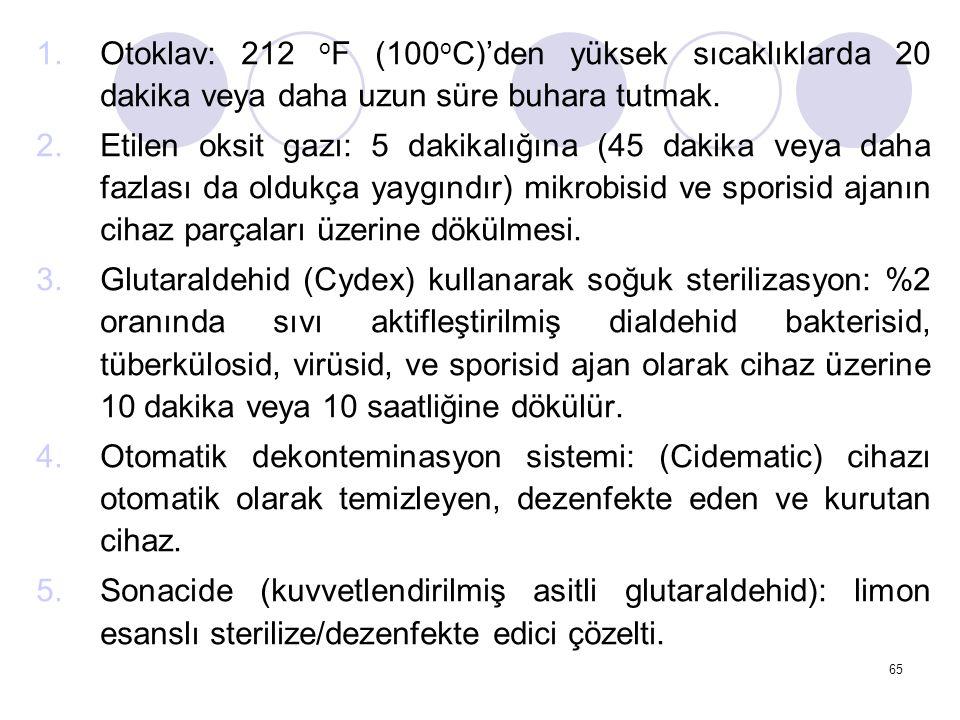 65 1.Otoklav: 212 o F (100 o C)'den yüksek sıcaklıklarda 20 dakika veya daha uzun süre buhara tutmak.