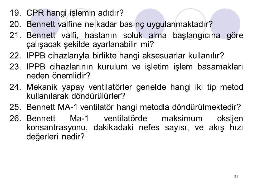 81 19.CPR hangi işlemin adıdır.20.Bennett valfine ne kadar basınç uygulanmaktadır.