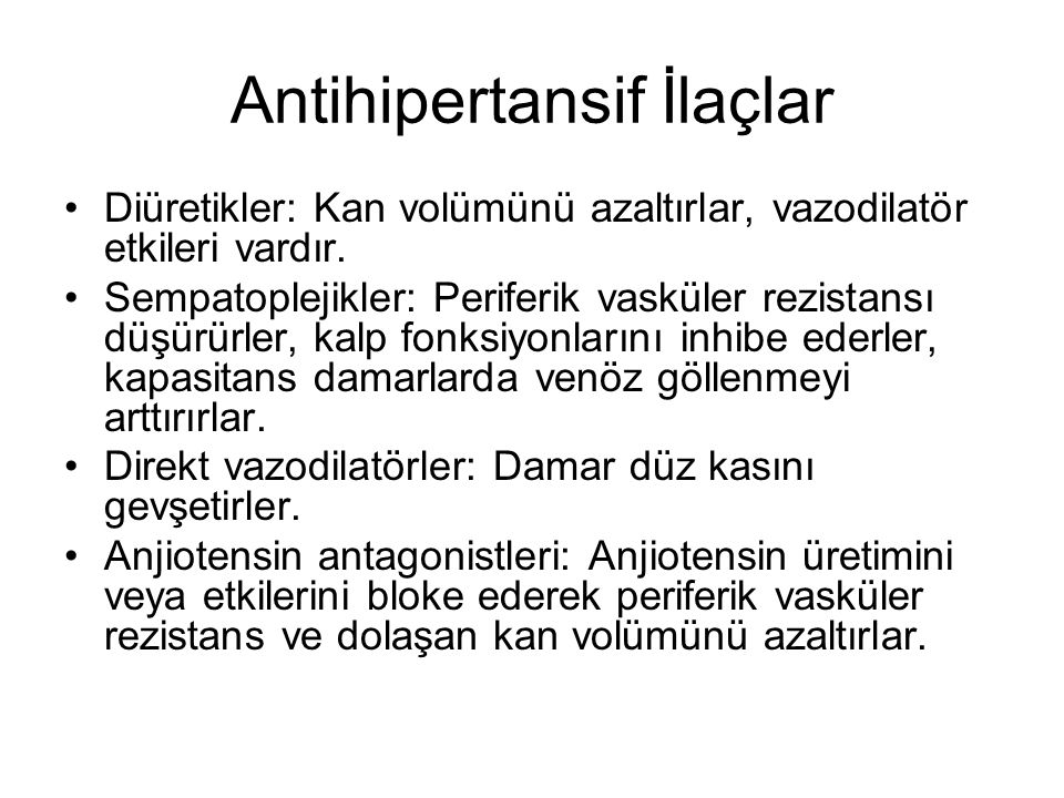 Antihipertansif İlaçlar Diüretikler: Kan volümünü azaltırlar, vazodilatör etkileri vardır. Sempatoplejikler: Periferik vasküler rezistansı düşürürler,