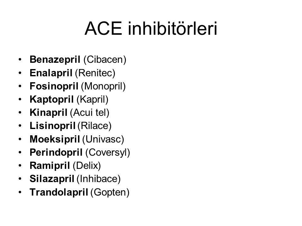 ACE inhibitörleri Benazepril (Cibacen) Enalapril (Renitec) Fosinopril (Monopril) Kaptopril (Kapril) Kinapril (Acui tel) Lisinopril (Rilace) Moeksipril