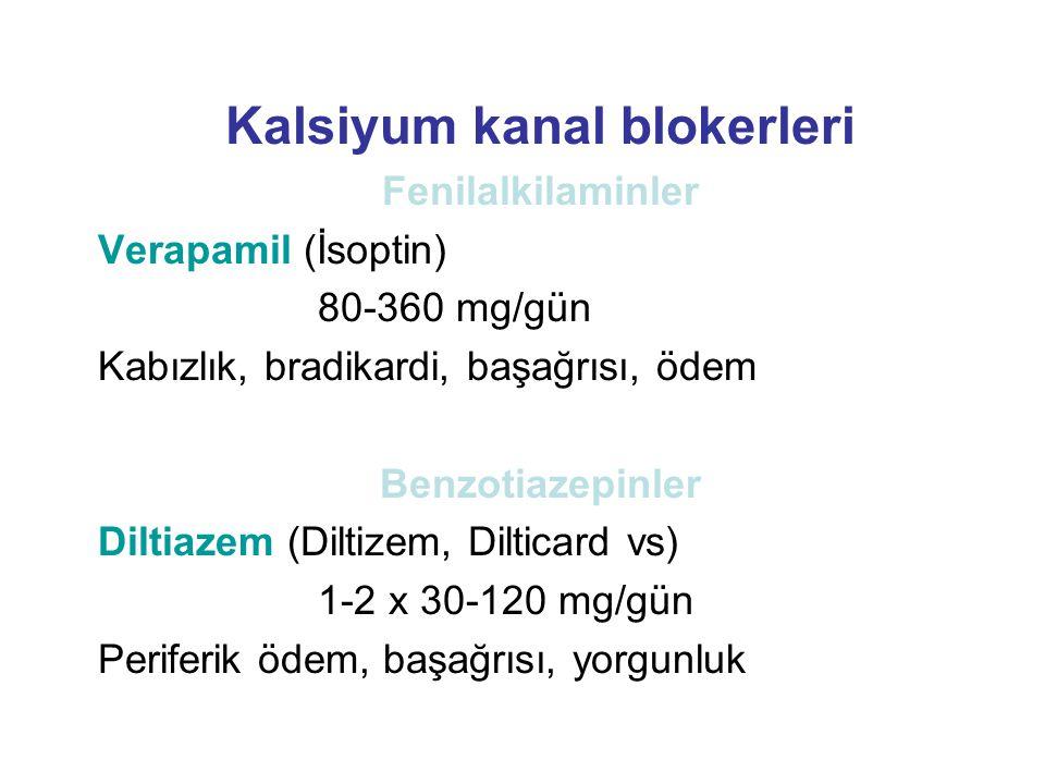 Kalsiyum kanal blokerleri Fenilalkilaminler Verapamil (İsoptin) 80-360 mg/gün Kabızlık, bradikardi, başağrısı, ödem Benzotiazepinler Diltiazem (Diltiz