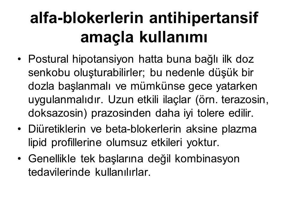 alfa-blokerlerin antihipertansif amaçla kullanımı Postural hipotansiyon hatta buna bağlı ilk doz senkobu oluşturabilirler; bu nedenle düşük bir dozla