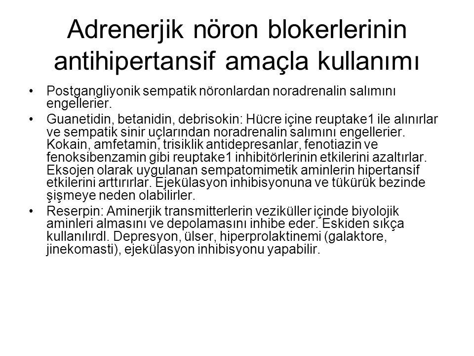 Adrenerjik nöron blokerlerinin antihipertansif amaçla kullanımı Postgangliyonik sempatik nöronlardan noradrenalin salımını engellerier. Guanetidin, be