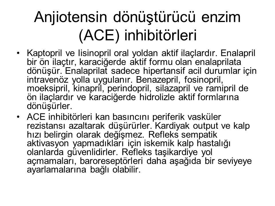 Anjiotensin dönüştürücü enzim (ACE) inhibitörleri Kaptopril ve Iisinopril oral yoldan aktif ilaçlardır. Enalapril bir ön ilaçtır, karaciğerde aktif fo