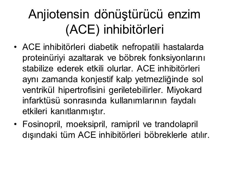 Anjiotensin dönüştürücü enzim (ACE) inhibitörleri ACE inhibitörleri diabetik nefropatili hastalarda proteinüriyi azaltarak ve böbrek fonksiyonlarını s