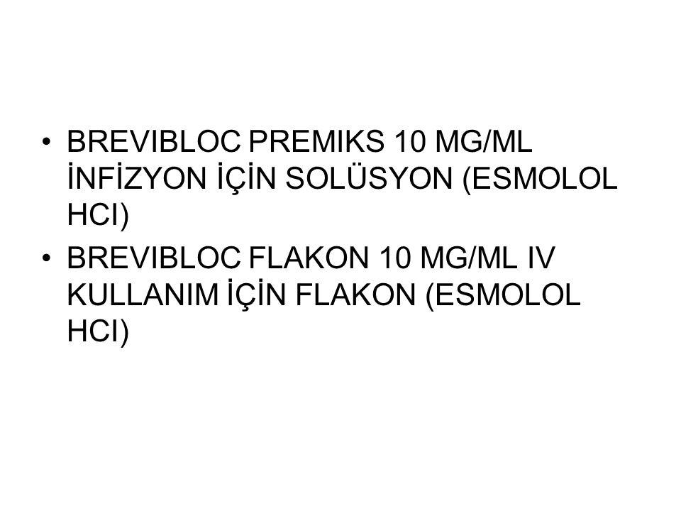 BREVIBLOC PREMIKS 10 MG/ML İNFİZYON İÇİN SOLÜSYON (ESMOLOL HCI) BREVIBLOC FLAKON 10 MG/ML IV KULLANIM İÇİN FLAKON (ESMOLOL HCI)