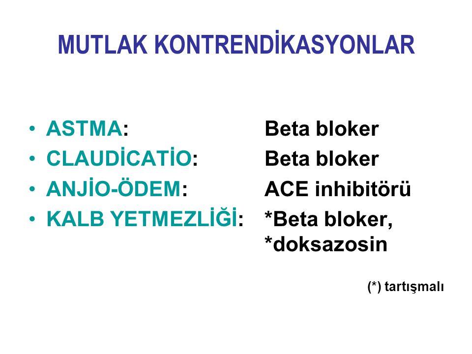 MUTLAK KONTRENDİKASYONLAR ASTMA: Beta bloker CLAUDİCATİO: Beta bloker ANJİO-ÖDEM: ACE inhibitörü KALB YETMEZLİĞİ: *Beta bloker, *doksazosin (*) tartış