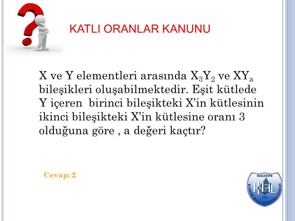 X ve Y elementleri arasında X 3 Y 2 ve XY a bileşikleri oluşabilmektedir. Eşit kütlede Y içeren birinci bileşikteki X'in kütlesinin ikinci bileşikteki