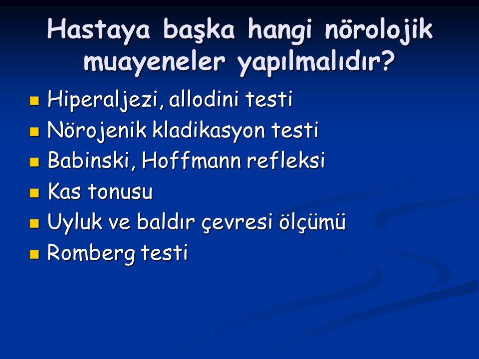 Hastaya başka hangi nörolojik muayeneler yapılmalıdır? Hiperaljezi, allodini testi Hiperaljezi, allodini testi Nörojenik kladikasyon testi Nörojenik k