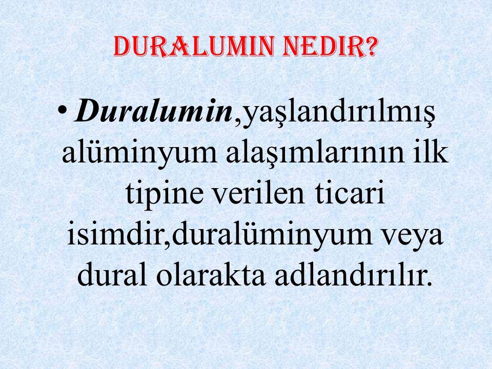 Duralumin nedir? Duralumin,yaşlandırılmış alüminyum alaşımlarının ilk tipine verilen ticari isimdir,duralüminyum veya dural olarakta adlandırılır.