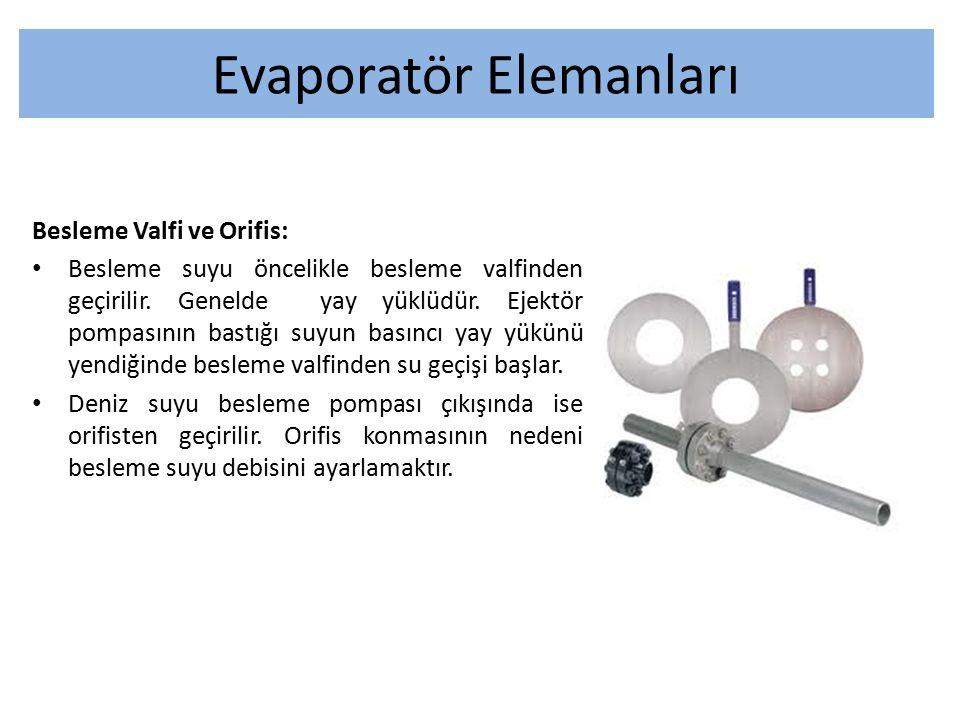 Evaporatör Elemanları Besleme Valfi ve Orifis: Besleme suyu öncelikle besleme valfinden geçirilir. Genelde yay yüklüdür. Ejektör pompasının bastığı su
