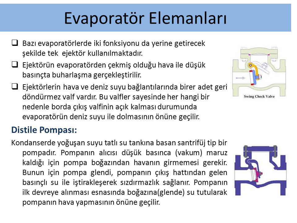  Bazı evaporatörlerde iki fonksiyonu da yerine getirecek şekilde tek ejektör kullanılmaktadır.