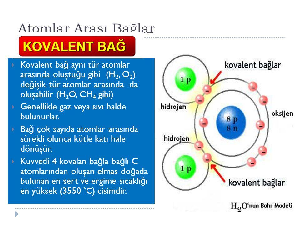  Kovalent ba ğ aynı tür atomlar arasında oluştu ğ u gibi (H 2, O 2 ) de ğ işik tür atomlar arasında da oluşabilir (H 2 O, CH 4 gibi)  Genellikle gaz