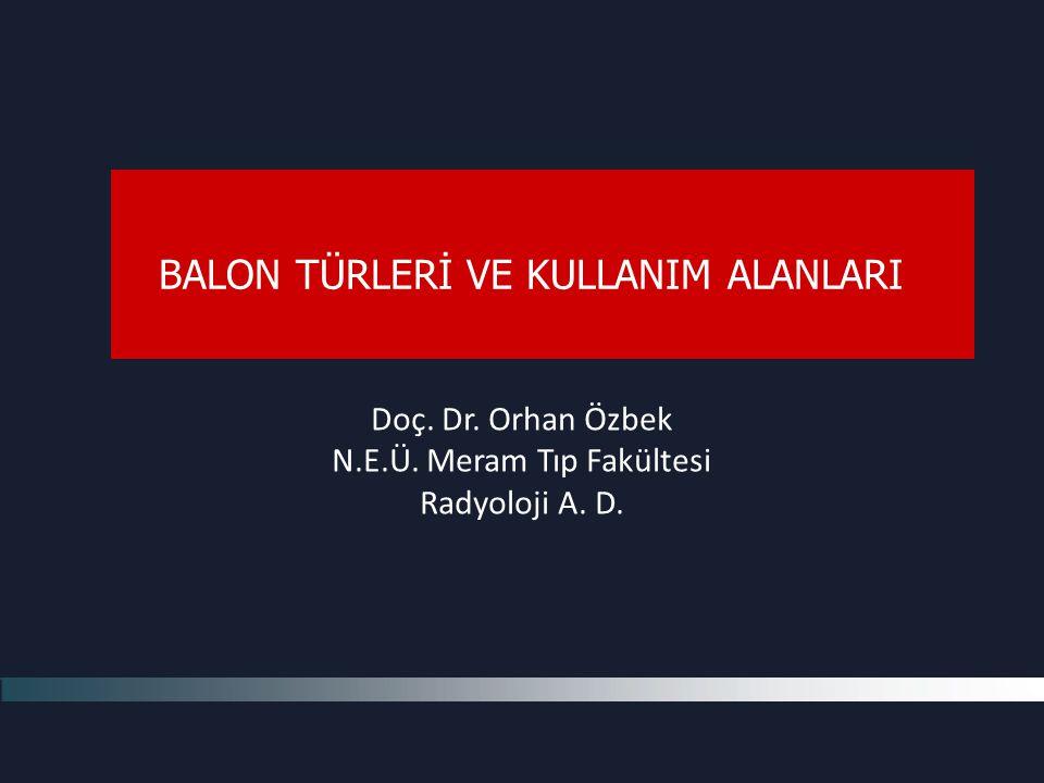 Doç. Dr. Orhan Özbek N.E.Ü. Meram Tıp Fakültesi Radyoloji A. D. BALON TÜRLERİ VE KULLANIM ALANLARI