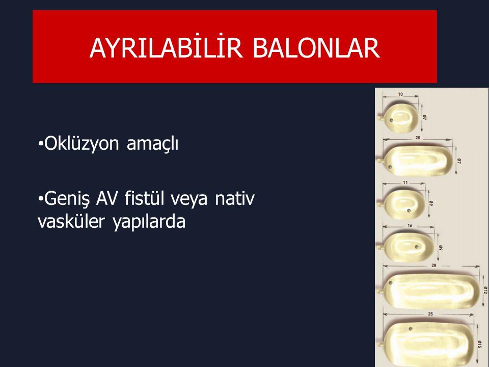 AYRILABİLİR BALONLAR Oklüzyon amaçlı Geniş AV fistül veya nativ vasküler yapılarda