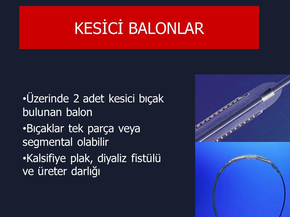 KESİCİ BALONLAR Üzerinde 2 adet kesici bıçak bulunan balon Bıçaklar tek parça veya segmental olabilir Kalsifiye plak, diyaliz fistülü ve üreter darlığı
