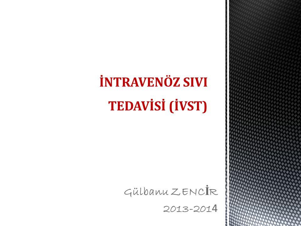 Gülbanu ZENC İ R 2013-201 4 İNTRAVENÖZ SIVI TEDAVİSİ (İVST)