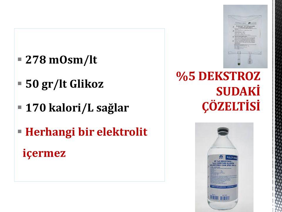  278 mOsm/lt  50 gr/lt Glikoz  170 kalori/L sağlar  Herhangi bir elektrolit içermez %5 DEKSTROZ SUDAKİ ÇÖZELTİSİ
