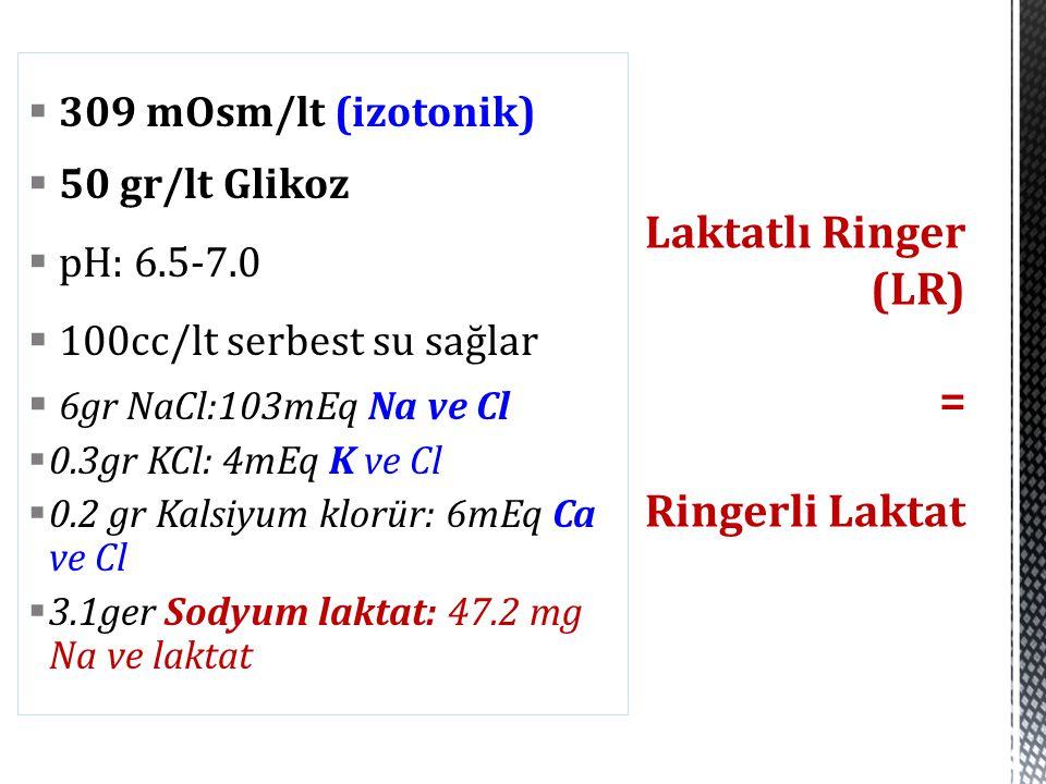  309 mOsm/lt (izotonik)  50 gr/lt Glikoz  pH: 6.5-7.0  100cc/lt serbest su sağlar  6gr NaCl:103mEq Na ve Cl  0.3gr KCl: 4mEq K ve Cl  0.2 gr Ka