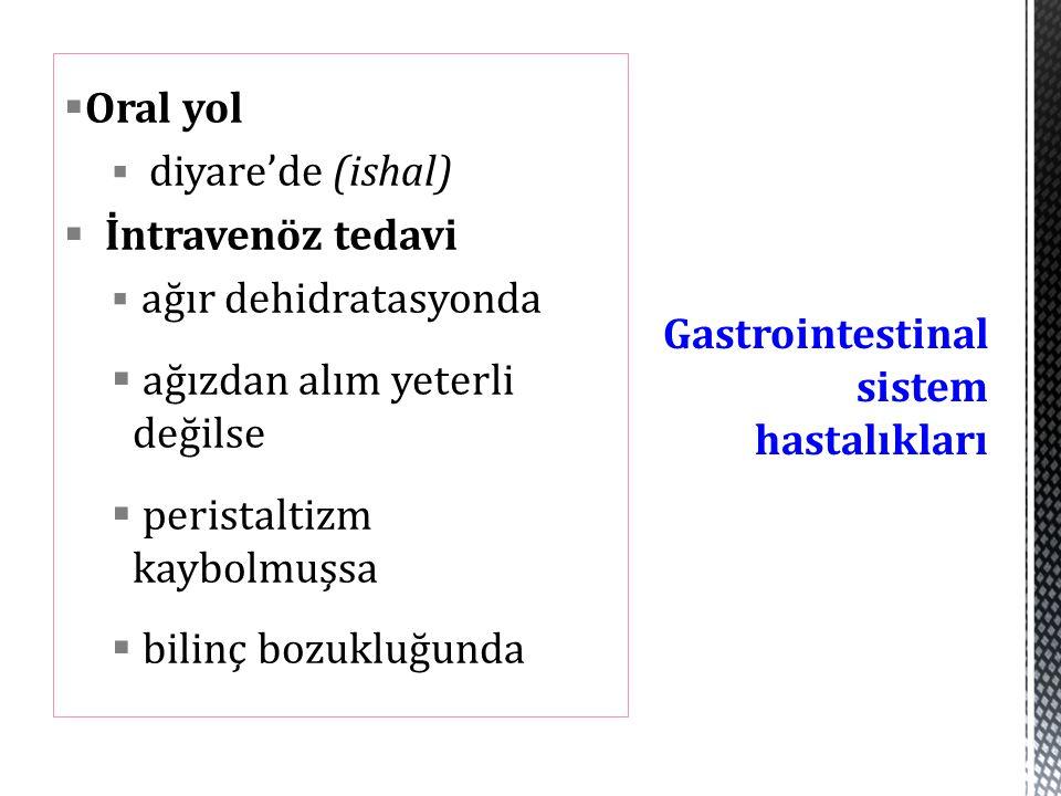  Oral yol  diyare'de (ishal)  İntravenöz tedavi  ağır dehidratasyonda  ağızdan alım yeterli değilse  peristaltizm kaybolmuşsa  bilinç bozukluğu