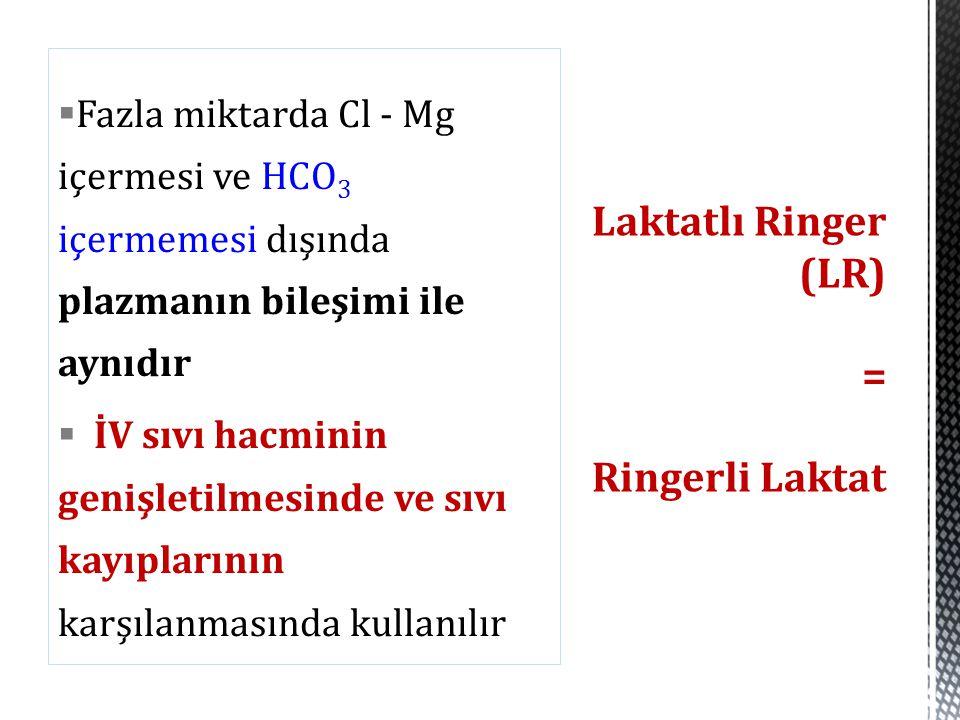  Fazla miktarda Cl - Mg içermesi ve HCO 3 içermemesi dışında plazmanın bileşimi ile aynıdır  İV sıvı hacminin genişletilmesinde ve sıvı kayıplarının