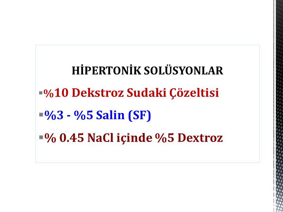  % 10 Dekstroz Sudaki Çözeltisi  %3 - %5 Salin (SF)  % 0.45 NaCl içinde %5 Dextroz