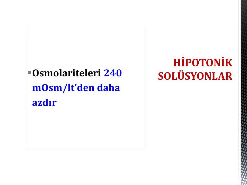  Osmolariteleri 240 mOsm/lt'den daha azdır HİPOTONİK SOLÜSYONLAR
