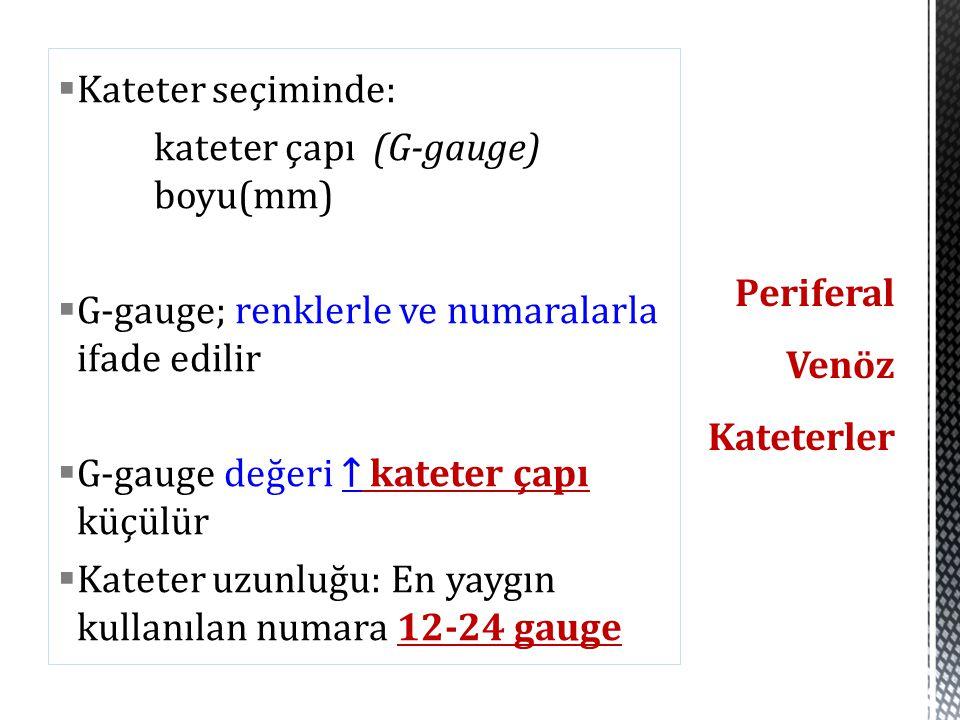  Kateter seçiminde: kateter çapı (G-gauge) boyu(mm)  G-gauge; renklerle ve numaralarla ifade edilir  G-gauge değeri ↑ kateter çapı küçülür  Katete