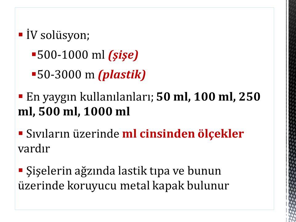 İV solüsyon;  500-1000 ml (şişe)  50-3000 m (plastik)  En yaygın kullanılanları; 50 ml, 100 ml, 250 ml, 500 ml, 1000 ml  Sıvıların üzerinde ml c