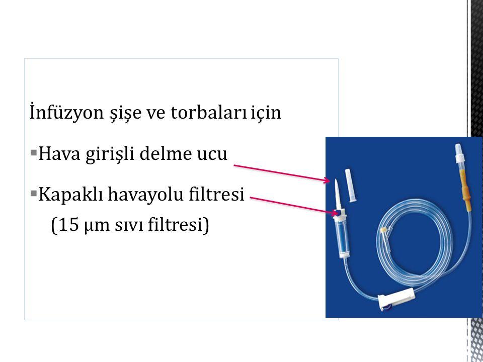İnfüzyon şişe ve torbaları için  Hava girişli delme ucu  Kapaklı havayolu filtresi (15 μm sıvı filtresi)