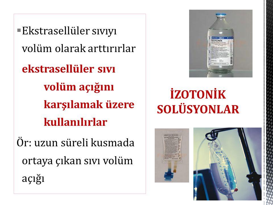  Ekstrasellüler sıvıyı volüm olarak arttırırlar ekstrasellüler sıvı volüm açığını karşılamak üzere kullanılırlar Ör: uzun süreli kusmada ortaya çıkan