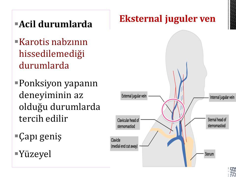 Eksternal juguler ven  Acil durumlarda  Karotis nabzının hissedilemediği durumlarda  Ponksiyon yapanın deneyiminin az olduğu durumlarda tercih edil