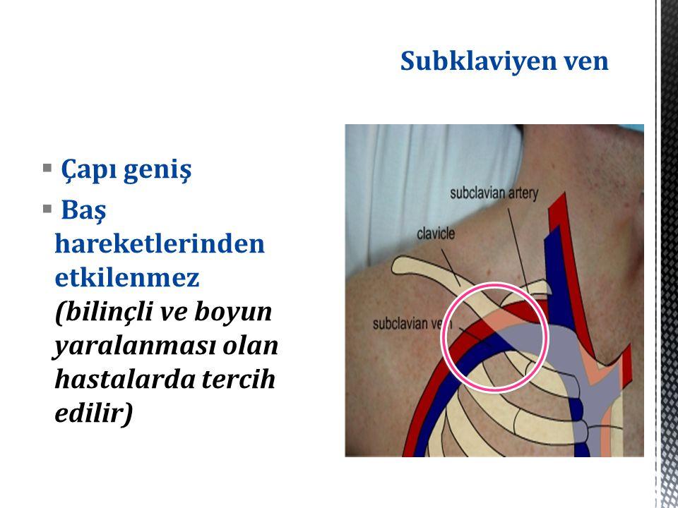 Subklaviyen ven  Çapı geniş  Baş hareketlerinden etkilenmez (bilinçli ve boyun yaralanması olan hastalarda tercih edilir)