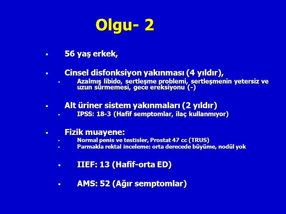 Olgu- 2  56 yaş erkek,  Cinsel disfonksiyon yakınması (4 yıldır),  Azalmış libido, sertleşme problemi, sertleşmenin yetersiz ve uzun sürmemesi, gec