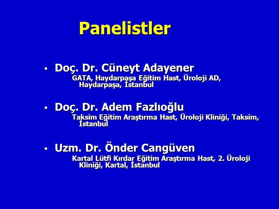 Panelistler  Doç. Dr. Cüneyt Adayener GATA, Haydarpaşa Eğitim Hast, Üroloji AD, Haydarpaşa, İstanbul  Doç. Dr. Adem Fazlıoğlu Taksim Eğitim Araştırm