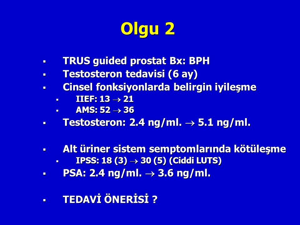 Olgu 2  TRUS guided prostat Bx: BPH  Testosteron tedavisi (6 ay)  Cinsel fonksiyonlarda belirgin iyileşme  IIEF: 13  21  AMS: 52  36  Testoste