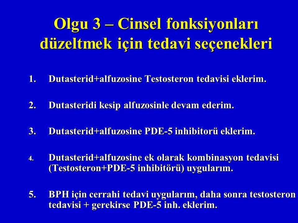 Olgu 3 – Cinsel fonksiyonları düzeltmek için tedavi seçenekleri 1.Dutasterid+alfuzosine Testosteron tedavisi eklerim. 2.Dutasteridi kesip alfuzosinle