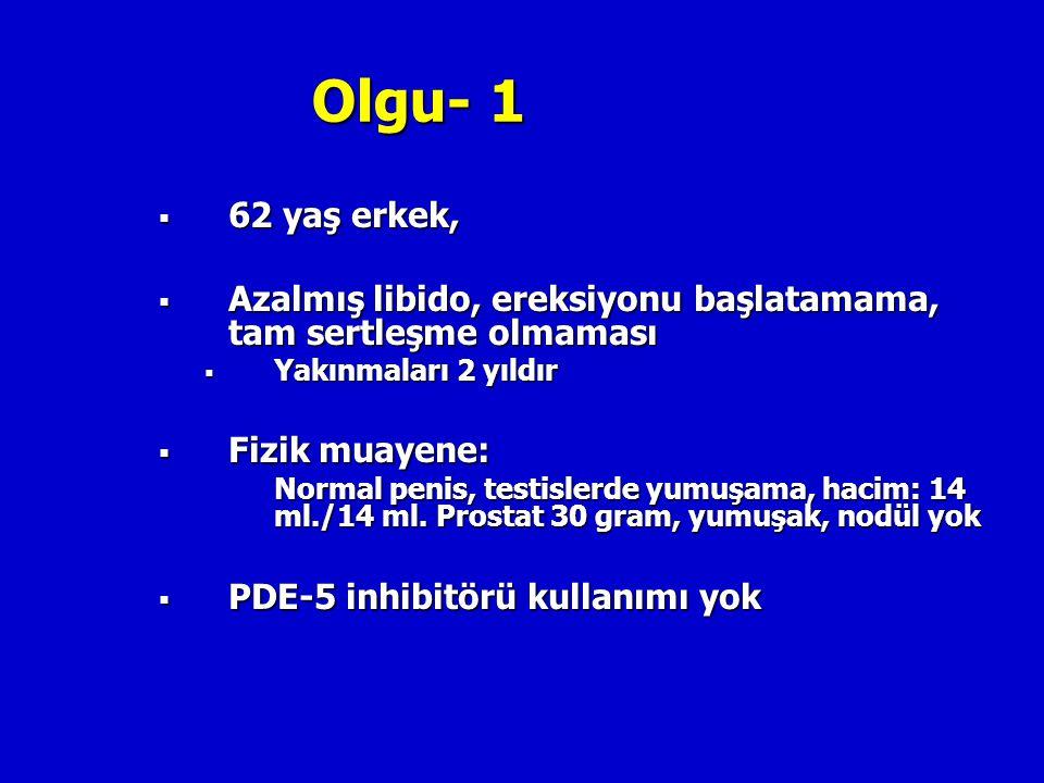 Olgu- 2  56 yaş erkek,  Cinsel disfonksiyon yakınması (4 yıldır),  Azalmış libido, sertleşme problemi, sertleşmenin yetersiz ve uzun sürmemesi, gece ereksiyonu (-)  Alt üriner sistem yakınmaları (2 yıldır)  IPSS: 18-3 (Hafif semptomlar, ilaç kullanmıyor)  Fizik muayene:  Normal penis ve testisler, Prostat 47 cc (TRUS)  Parmakla rektal inceleme: orta derecede büyüme, nodül yok  IIEF: 13 (Hafif-orta ED)  AMS: 52 (Ağır semptomlar)