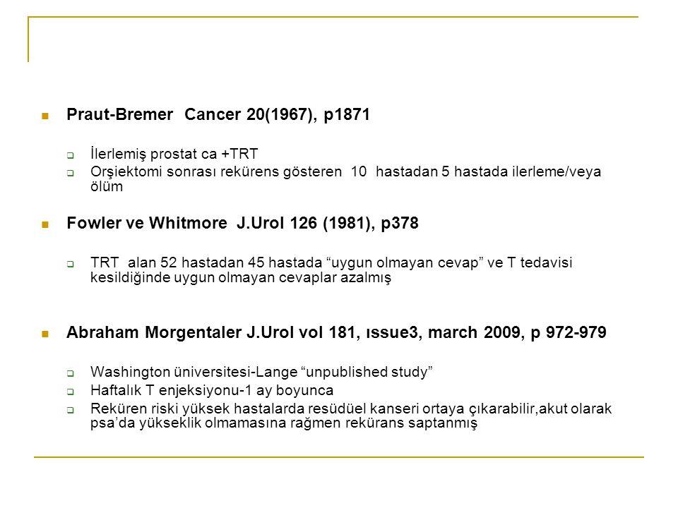 Praut-Bremer Cancer 20(1967), p1871  İlerlemiş prostat ca +TRT  Orşiektomi sonrası rekürens gösteren 10 hastadan 5 hastada ilerleme/veya ölüm Fowler