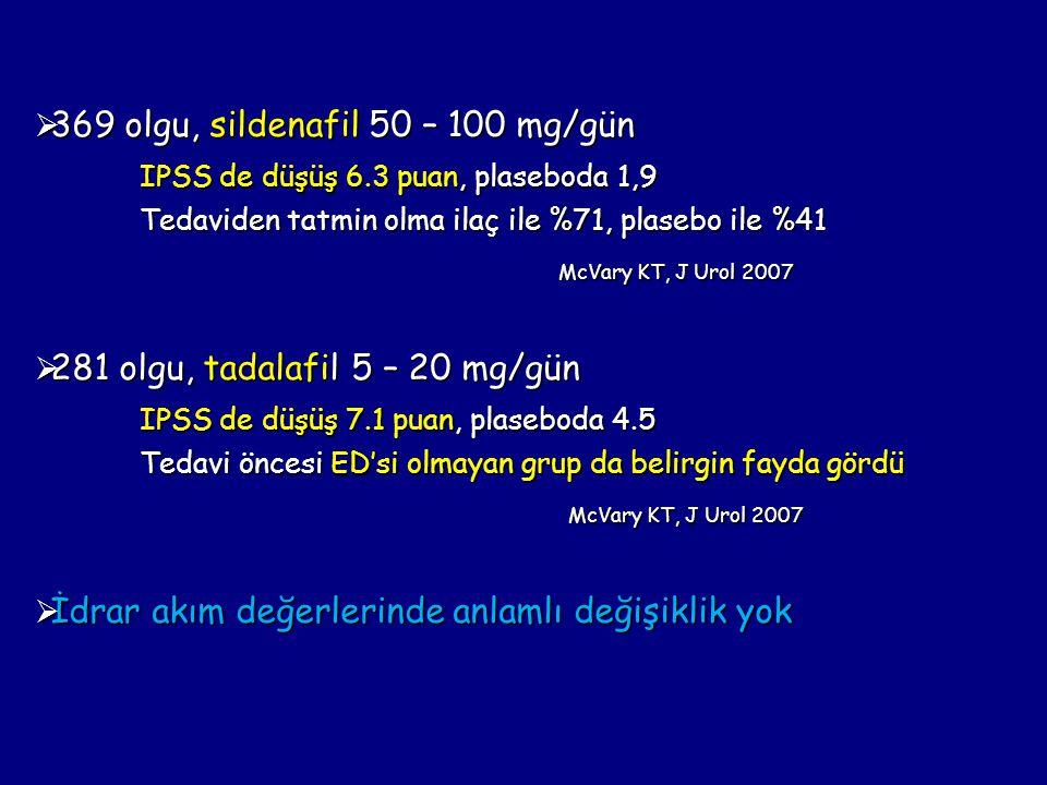  369 olgu, sildenafil 50 – 100 mg/gün IPSS de düşüş 6.3 puan, plaseboda 1,9 Tedaviden tatmin olma ilaç ile %71, plasebo ile %41 McVary KT, J Urol 200