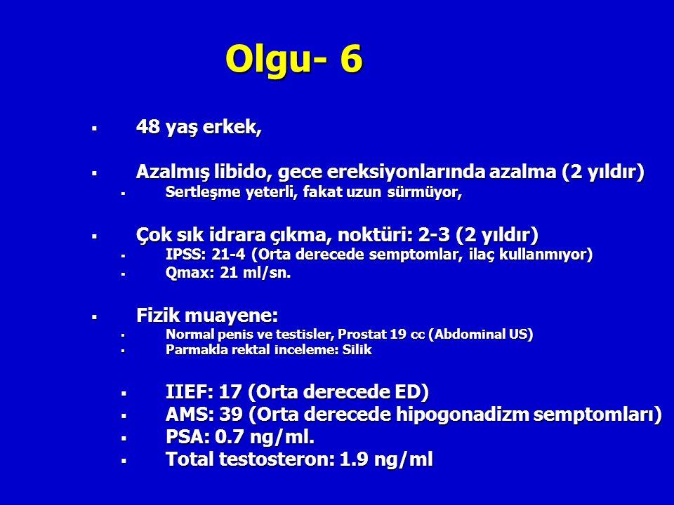Olgu- 6  48 yaş erkek,  Azalmış libido, gece ereksiyonlarında azalma (2 yıldır)  Sertleşme yeterli, fakat uzun sürmüyor,  Çok sık idrara çıkma, no