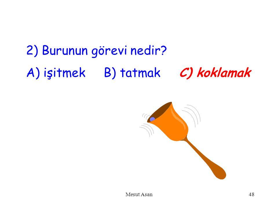 1) Hangisi duyu organımız değildir? A) kulak B) kalp C) burun Mesut Asan47